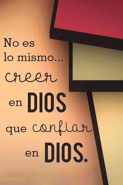 No es lo mismo... Creer en Dios que confiar en Dios