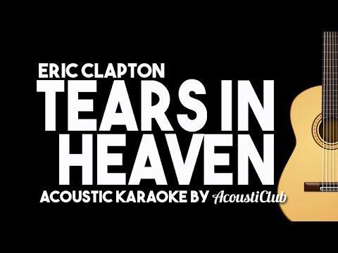 Karaoke Eric Clapton Tears In Heaven Acoustic Guitar Version With Lyrics Youtube Tears In Heaven Karaoke Eric Clapton
