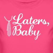 Laters, Baby Design