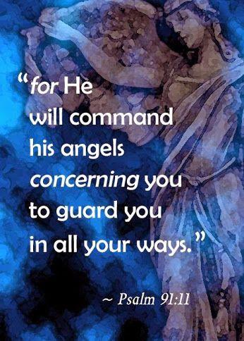 """psalm 91:11 """"Porque a seus anjos ele dará ordens a seu respeito, para que o protejam em todos os seus caminhos"""""""