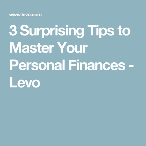 3 Surprising Tips to Master Your Personal Finances - Levo