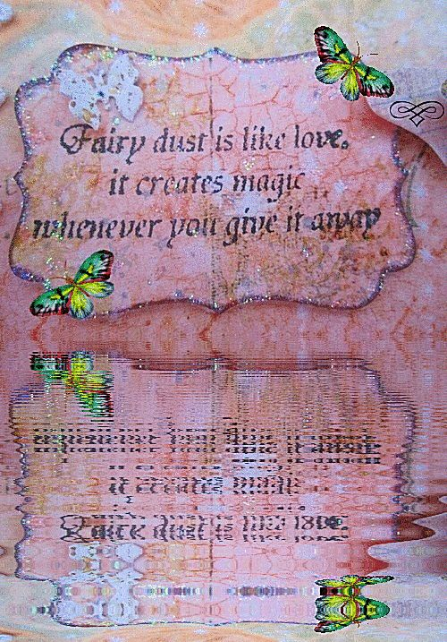 """Fairy dust is like love; it creates magic whenever you give it away."""