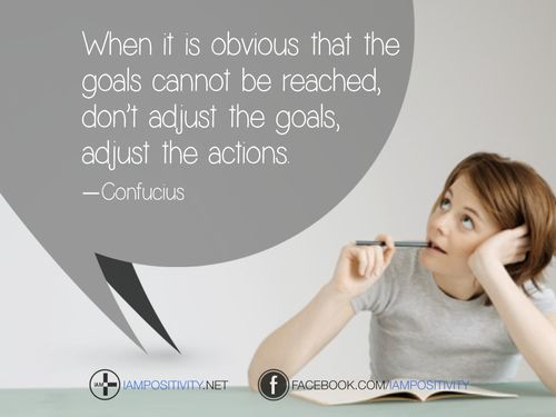When it is obvious that the goals cannot be reached, don't adjust the goals, adjust the actions. —Confucius #inspiration #motivation #quote #staypositive