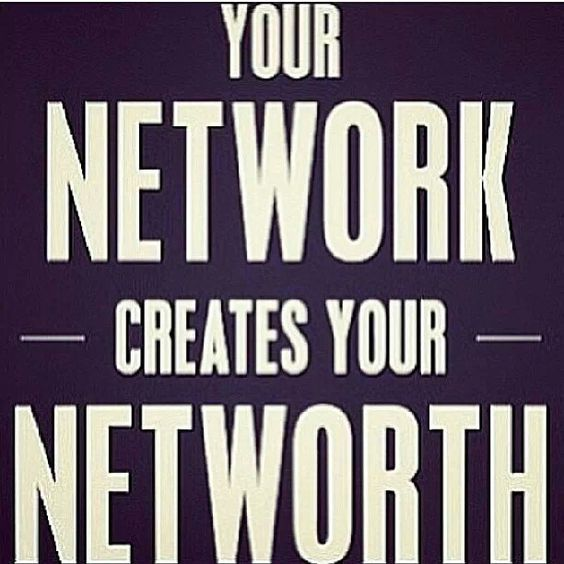 Your network creates your net worth - i wish i had a dollar for every time i heard this/...