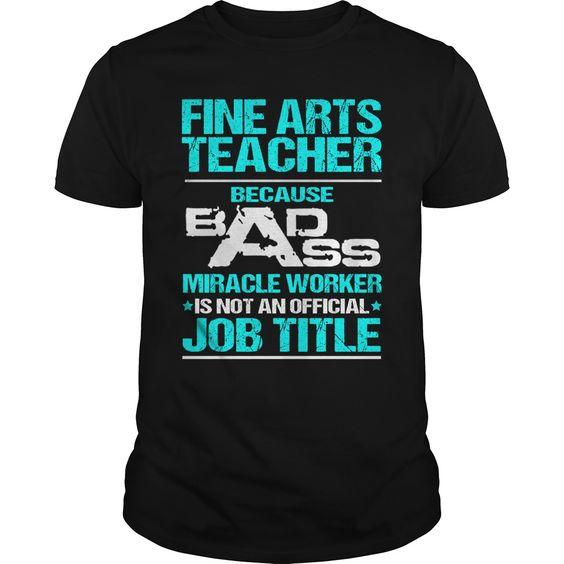 FINE ARTS TEACHER Because BADASS Miracle Worker Isn't An Official Job Title…