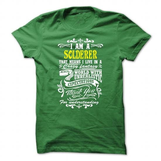 I Am A SOLDERER, that means i live in a crazy fantasy world T Shirts, Hoodies, Sweatshirts. CHECK PRICE ==► https://www.sunfrog.com/LifeStyle/I-Am-A-SOLDERER-that-means-i-live-in-a-crazy-fantasy-world-Green-27100172-Guys.html?41382