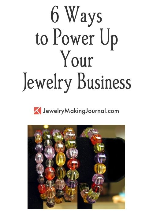 6 Ways To Power Up Your Jewelry Business Jewelry Business Ideas Selling Jewelry At Craft Fairs J Selling Jewelry Jewelry Business Jewelry Making Business