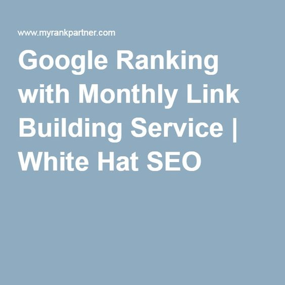 Google Ranking with Monthly Link Building Service | White Hat SEO