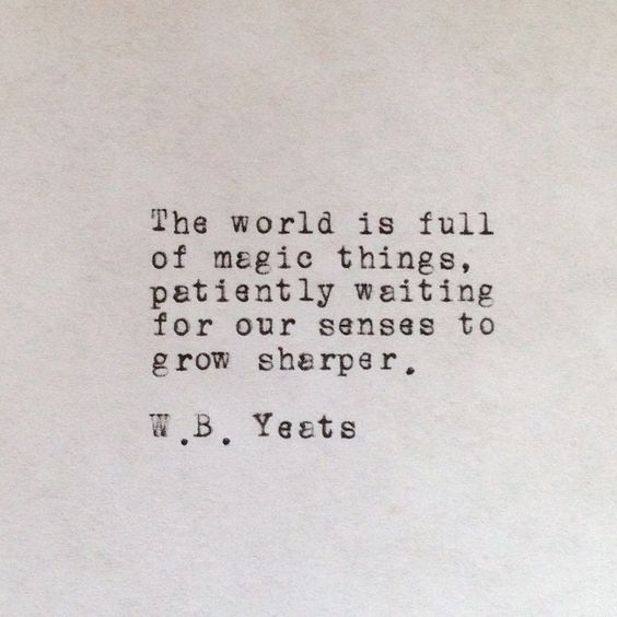 """The world is full of magic things, patiently waiting for our senses to grow… #WBYeats #poetry #quotes"