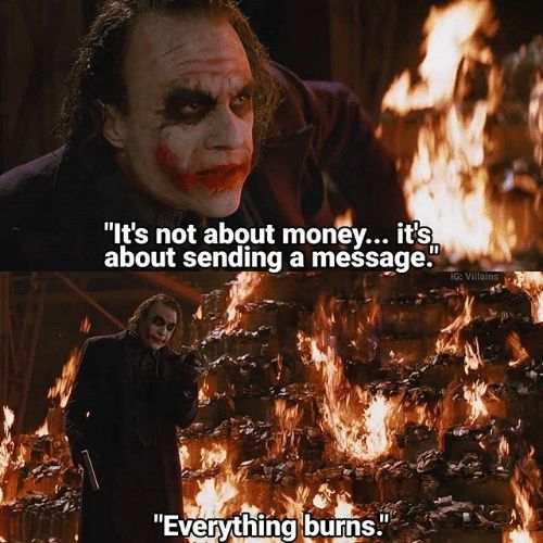 It's not about the money, it's about sending a message....everything burns  | Everything burns, Tv quotes, Memes
