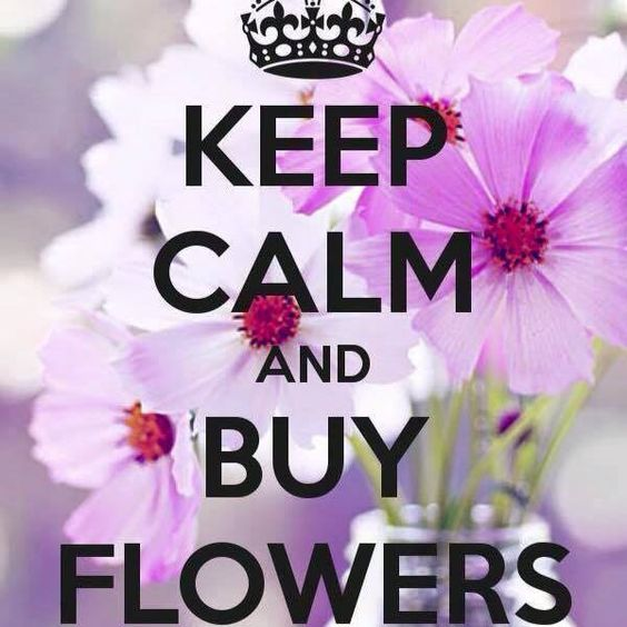 Keep Calm and Buy Flowers