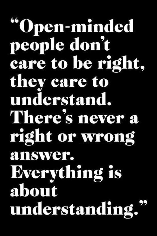 """This is so true. I always say """"feelings aren't right or wrong, they just ARE."""" --->Open minded people"""