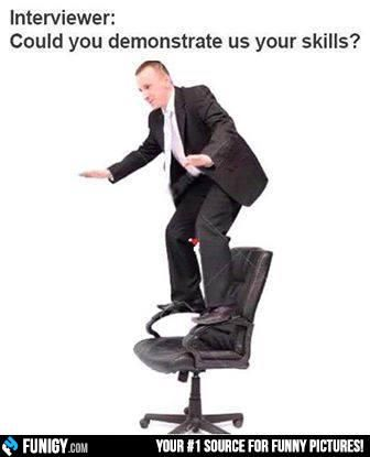 Interviewer: Could you demonstrate us your skills?