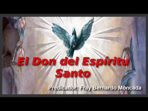 El Don Del Espiritu Santo Fray Bernardo Moncada Youtube