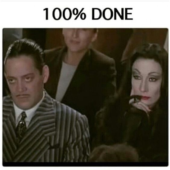 100 percent done.Gomez and Morticia Addams