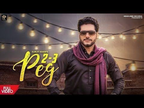 2 3 Peg Surjit Khan Video Song Hd In 2020 Songs Khan Peg