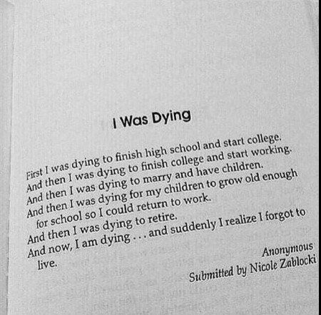 I was dying... something to consider. live in the present