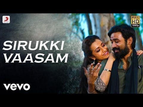 Kodi Sirukki Vaasam Tamil Video Dhanush Trisha Santhosh Narayanan Youtube Tamil Video Songs Tamil Songs Lyrics Songs