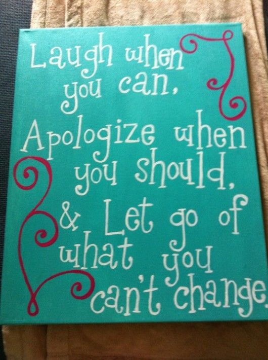 : Inspirational Quote, Word Of Wisdom, Remember This, Can T Change, Laugh Apologize, So True, Quotes Sayings, Letting Go, Good Advice