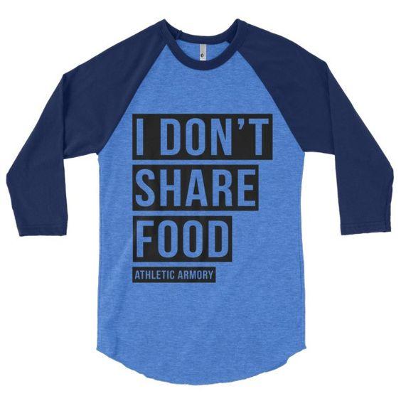 I Dont Share Food 3/4 sleeve