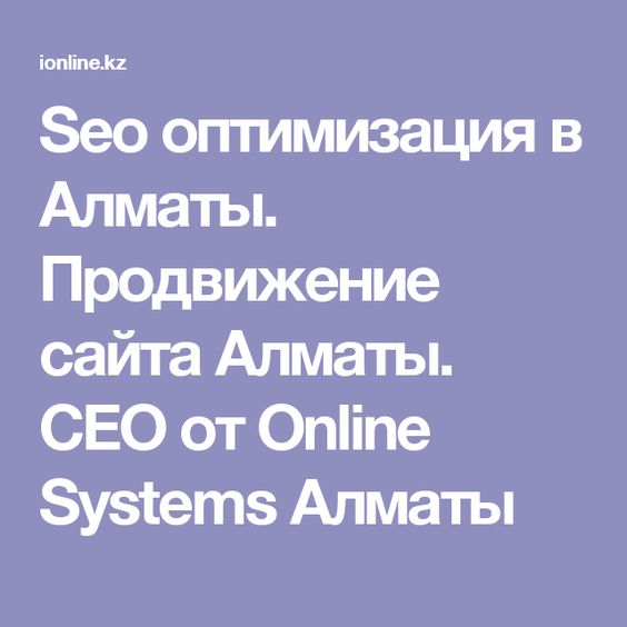 Seo оптимизация в Алматы. Продвижение сайта Алматы. СЕО от Online Systems Алматы.