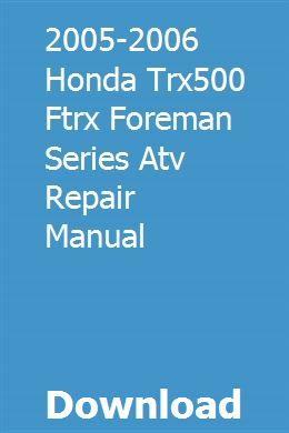 2005 2006 Honda Trx500 Ftrx Foreman Series Atv Repair Manual Repair Manuals Repair Videos Honda