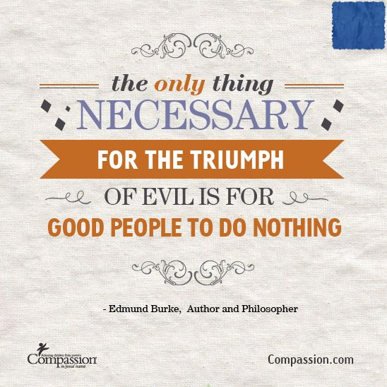 Evil exists when good people do nothing?
