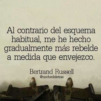 """...""""al contrario del esquema habitual, me he hecho gradualmente más rebelde a medida que envejezco""""...[B.R]"""