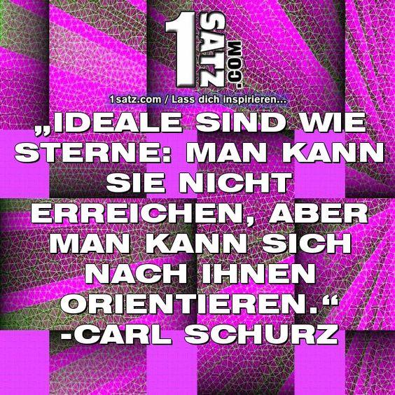 IDEALE SIND WIE STERNE: MAN KANN SIE NICHT ERREICHEN ABER MAN KANN SICH NACH IHNEN ORIENTIEREN. -CARL SCHURZ  #IDEALE #SIND #WIE #STERNE #MAN #KANN #SIE #NICHT #ERREICHEN #ABER #MAN #KANN #SICH #NACH #IHNEN #ORIENTIEREN #CARL #SC
