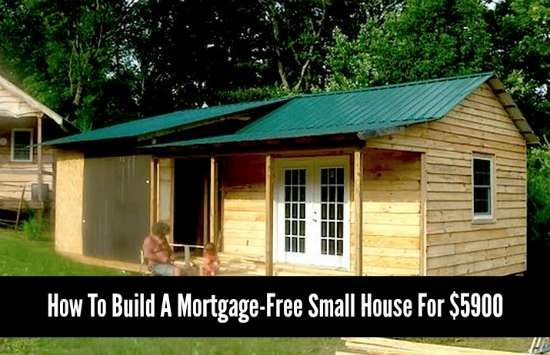 How To Build A Mortgage-Free Small House For $5900   If you have land which can be used to build a house, then a mortgage-free small house is something you can build.