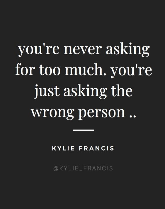 you're never asking for too much, you're just asking the wrong person | kylie francis quotes | best quotes to live by for relationships | dating advice for teens | quotes about moving on after a breakup and from a guy | truths about relationships | #quotes #quote #relationshipquotes #bestquotes #quotestoliveby #dating #relationshipadvice