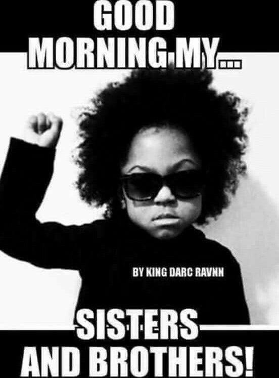 Pin By Brian Keith On Bwe Black History 365 7 Funny Good Morning Memes Good Morning Meme Good Morning Quotes