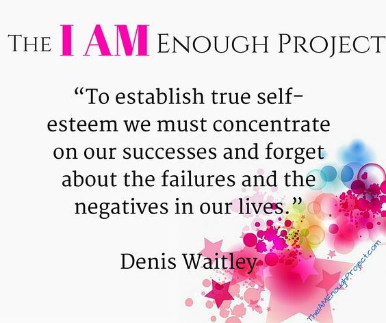 To establish true self-esteem we must concentrate on our successes & forget about the failures and the negatives.