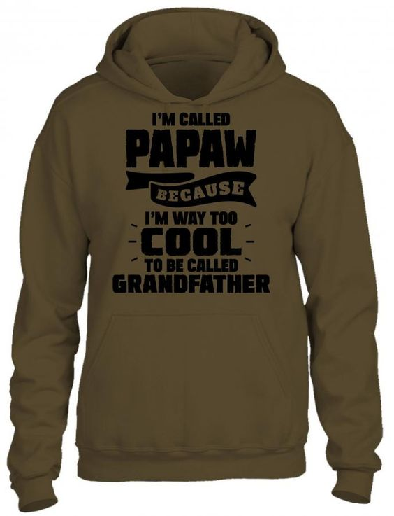 I'm Called Papaw Because I'm Way Too Cool To Be Called Grandfather HOODIE