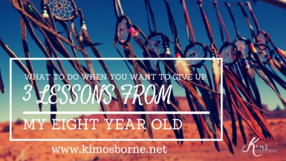 What To Do When You Want To Give Up: 3 Lessons From My 8 Year-Old