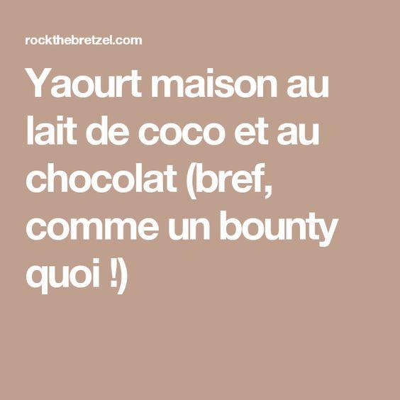 Yaourt maison au lait de coco et au chocolat (bref, comme un bounty quoi !)