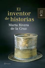 """""""El inventor de historias"""", de Marta Rivera de la Cruz, una original historia y una lectura agradable y placentera"""