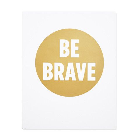 Wells Be Brave Print: Quotes And Thoughts, Quotes Inspirational, Art Prints, Inspirational Quotes, Be Brave, Inspirations Quotes, Design Quotes