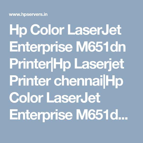 Hp Color Laserjet Enterprise M651dn Printer Hp Laserjet Printer Chennai Hp Color Laserjet Enterprise M651dn Printer Price Hyderabad Chennai Printer Entry Level