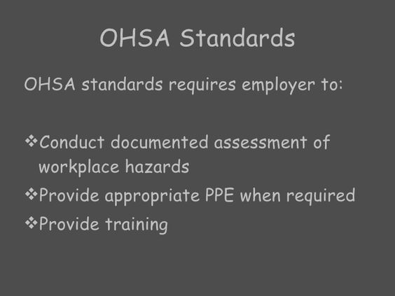 OHSA Standards <ul><li>OHSA standards requires employer to: </li></ul><ul><li>Conduct documented assessment of workplace h...