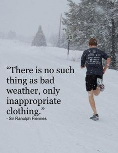 Image result for there's no such thing as bad weather for running just bad clothing