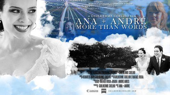 Ana + André -  More than words by Guilherme Coelho. Um dos mais lindos vídeos que já assisti... Pura Inspiração, puro Amor!