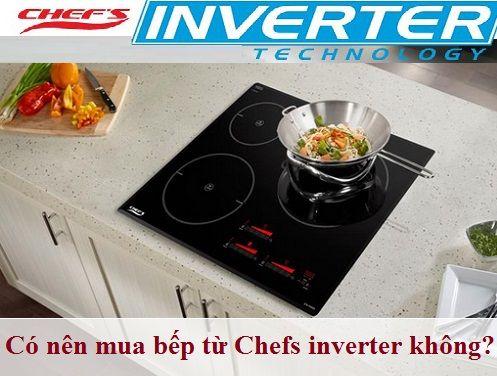 Có nên mua bếp từ Chefs inverter không?