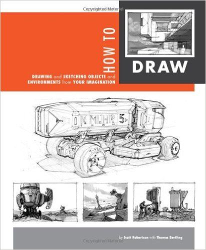 How to Draw: drawing and sketching objects and environments from your imagination: Scott Robertson, Thomas Bertling: 9781933492735: Amazon.com: Books
