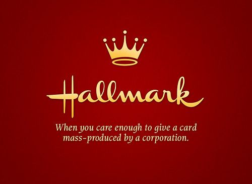 Hallmark - when you care enough to give a card mass-produced by a corporation.