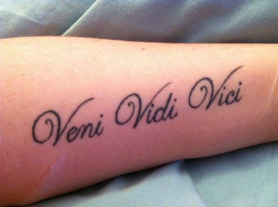 """Tattoo, Latin quote said by Julius Caesar in 47 B.C., It translate to """"I came, I saw, I conquered."""""""