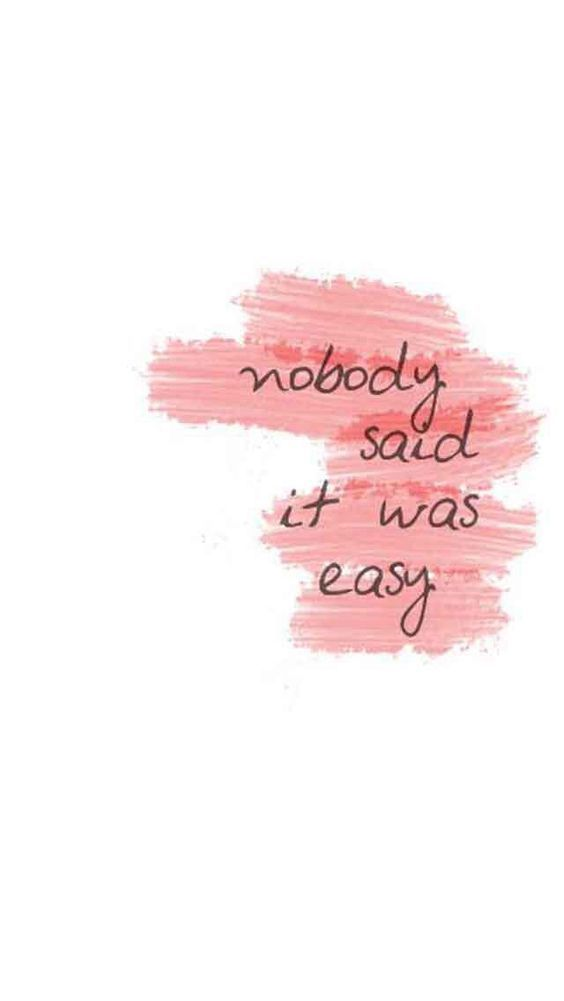 Nobody Said It Was Easy With Images Wallpaper Quotes Happy