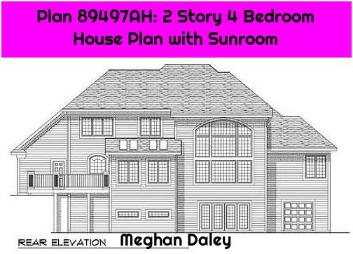 Plan 89497ah 2 Story 4 Bedroom House Plan With Sunroom Bedroom House Plans 4 Bedroom House Plans House Plans