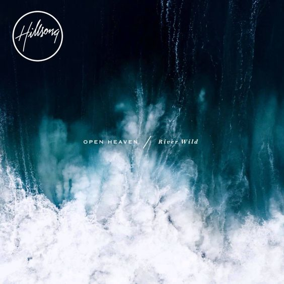 Hillsong Worship - OPEN HEAVEN / River Wild - Whole Album