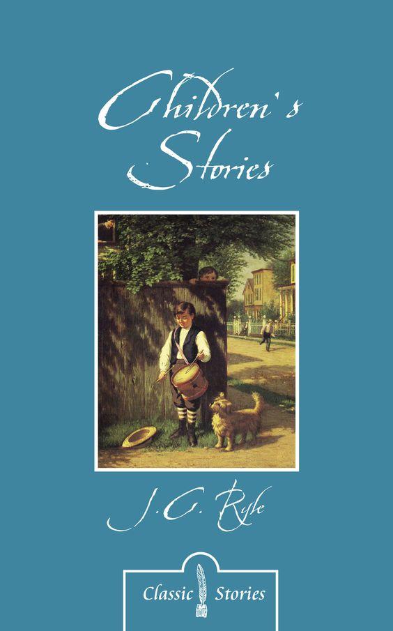 Children's Stories By J.C. Ryle ISBN: 9781781915738 http://christianfocus.com/item/show/1727/-